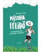 Második félidő - Aranyköpések a futball világából - Margitay Zsolt
