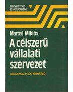A célszerű vállalati szervezet - Marosi Miklós