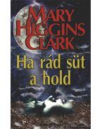 Ha rád süt a hold - Mary Higgins Clark