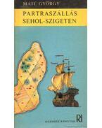 Partraszállás Sehol-szigeten - Máté György