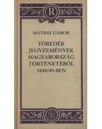 Töredék jegyzemények Magyarország történetéből 1848/49-ben - Mátray Gábor