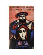 Catherine of Aragon - MATTINGLY, GARRETT
