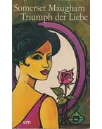 Triumph der Liebe - Maugham, W. Somerset
