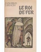 Le roi de fer - Maurice Druon