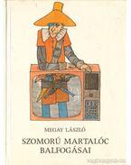 Szomorú Martalóc balfogásai - Megay László