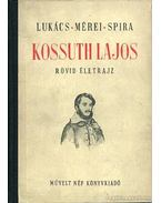 Kossuth Lajos rövid életrajz - Mérei Gyula, Spira György, Lukács Lajos