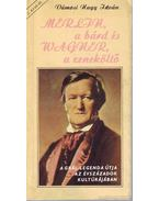 Merlin, a bárd és Wagner, a zeneköltő