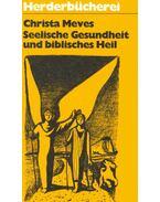 Seelische Gesundheit und biblisches Heil - Meves, Christa