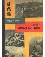 Kelet magyar vándorai - Mezey István