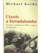 Utazás a forradalomba - Személyes emlékeim az 1956-os magyar forradalomról - Michael Korda