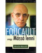 Michel Foucault, avagy mássá lenni