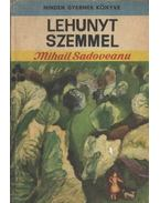 Lehunyt szemmel - Mihail Sadoveanu