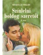 Színlelni boldog szeretőt I-II. - Miskolczi Miklós