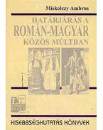 Határjárás a román-magyar közös múltban - Miskolczy Ambrus