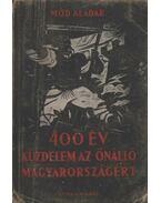 400 év küzdelem az önálló Magyarországért - Mód Aladár