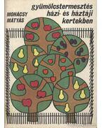 Gyümölcstermesztés házi- és háztáji kertekben - Mohácsy Mátyás
