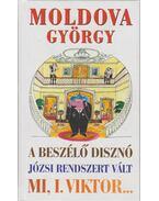 A beszélő disznó / Józsi rendszert vált / Mi, I. Viktor - Moldova György