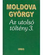 Az utolsó töltény 3. - Moldova György