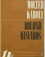 Bolond kisváros - Molter Károly