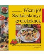 Főzni jó! Szakácskönyv gyerekeknek - Monspart Éva