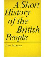 A Short History of the British People - Morgan, Dave