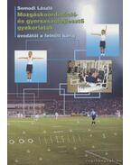 Mozgáskoordináció- és gyorsaságfejlesztő gyakorlatok óvodától a felnőtt korig