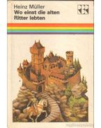 Wo einst dir alten Ritter lebten - Müller, Heinz