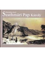 Szathmári Pap Károly - Murádin Jenő