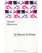 Sa Majesté, la Divine - MYTTENAERE, CHANTAL
