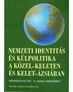 Nemzeti identitás és külpolitika a közel-Keleten és kelet-Ázsiában - N. Rózsa Erzsébet