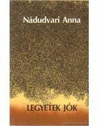 Legyetek jók - Nádudvari Anna