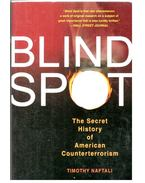 Blind Spot - The Secret History of American Counterterrorism - NAFTALI, TIMOTHY