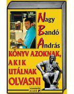 Könyv azoknak, akik utálnak olvasni - Nagy Bandó András