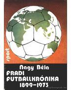 Fradi futballkrónika 1899-1973 - Nagy Béla