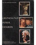 Grünewald, Dürer, Holbein - Nagy Ildikó
