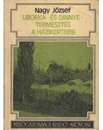 Uborka- és dinnyetermesztés a házikertben - Nagy József