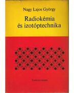 Radiokémia és izotóptechnika - Nagy Lajos György