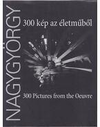 Nagygyörgy Sándor - 300 kép az életműből - Nagygyörgy Sándor