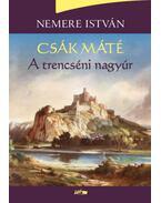 Csák Máté - A trencséni nagyúr - Nemere István