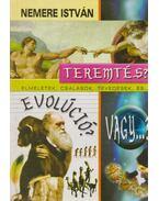 Teremtés, evolúció, vagy...? - Nemere István