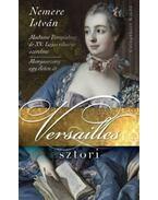 Versailles sztori - Madame Pompadourés XV. Lajos viharos szerelme - Nemere István