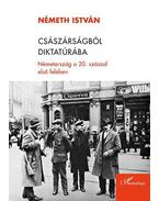 Császárságból diktatúrába - Németország a 20. század első felében - Németh István