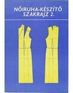 Nőiruha-készítő szakrajz 2. - Benkő Istvánné - Deákfalvi Sarolta