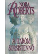 A három sorsistennő - Nora Roberts