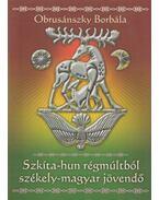 Szkíta-hun régmúltból székely-magyar jövendő (dedikált) - Obrusánszky Borbála