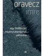 Egy földterület növénytakarójának változása - Oravecz Imre