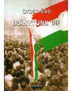 Iránytűnk '56 - Orbán Éva