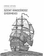 Szent Rinocérosz gyermekei - Orosz István