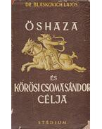 Őshaza és Kőrösi Csoma Sándor célja (dedikált)