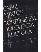 Történelem, ideológia, kultúra - Óvári Miklós